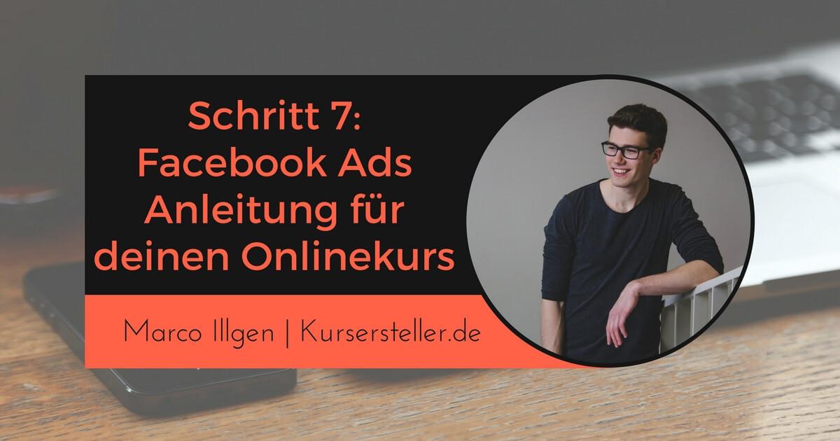 Schritt 7_ Facebook Ads, Werbung Anleitung für Onlinekurse, Infoprodukte, digitale Produkte, Online-Kurse Marco Illgen