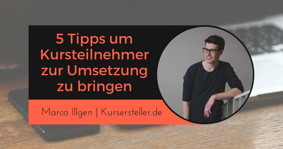 5 Tipps um Teilnehmer von Onlinekursen & digitalen Produkten zur Umsetzung zu bringen mit Marco Illgen vom Kursersteller Podcast