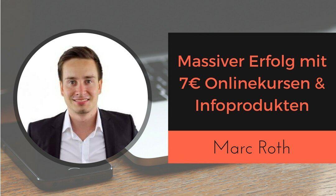 Marc Roth Erfolg mit 7€ Onlinekursen und Infoprodukte