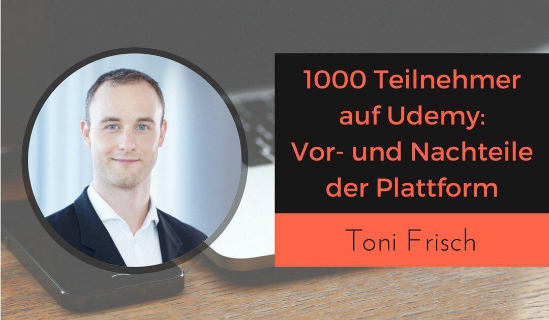 Toni Frisch 1000 Kursteilnehmer auf Udemy Vorteile und Nachteile