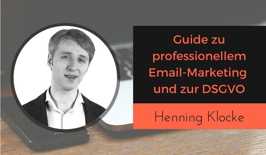 Guide zu ProfessionellemEmail-Marketing und DSGVO mit Henning Klocke von email-workflow.de