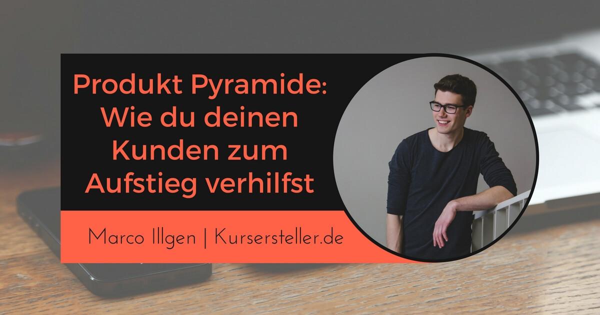 Freundschaftsmarketing und Produkt Pyramide - Wie du deinen Kunden zum Aufstieg verhilfst Marco Illgen