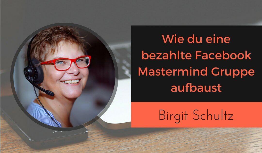 Wie du eine bezahlte Facebook Mastermind Gruppe aufbaust mit Birgit Schultz von Marketingzauber.de