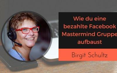 Wie du eine bezahlte Facebook Mastermind Gruppe aufbaust mit Birgit Schultz