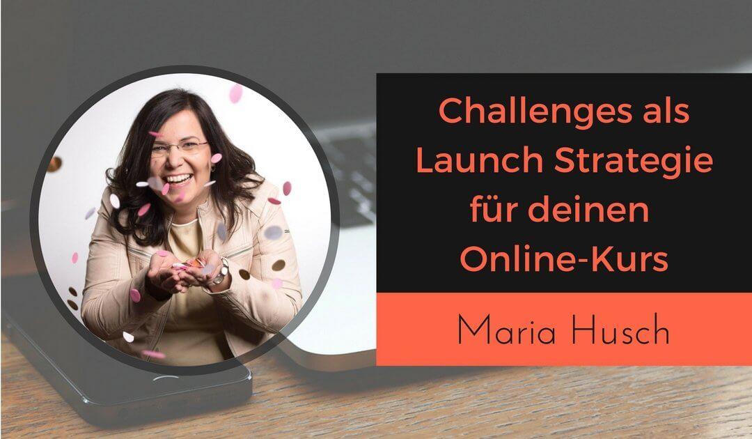 Challenges im Online-Marketing als Launch Strategie für deinen Online-Kurs und Infoprodukt mit Maria Husch