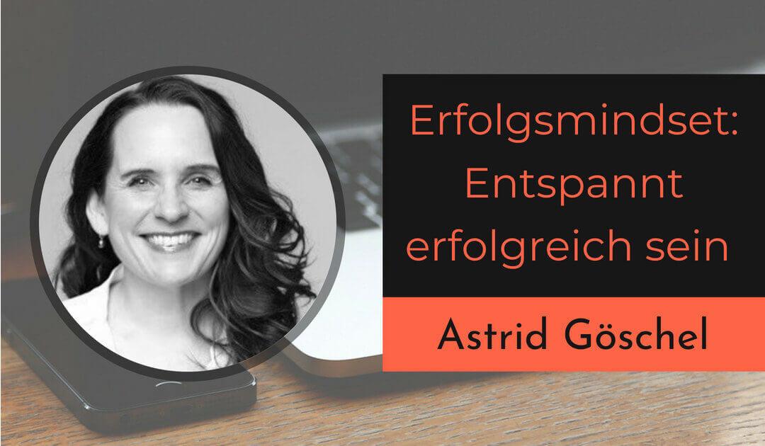 Entspannt erfolgreich sein – Mindset für erfolgreiche Kursersteller mit Astrid Göschel