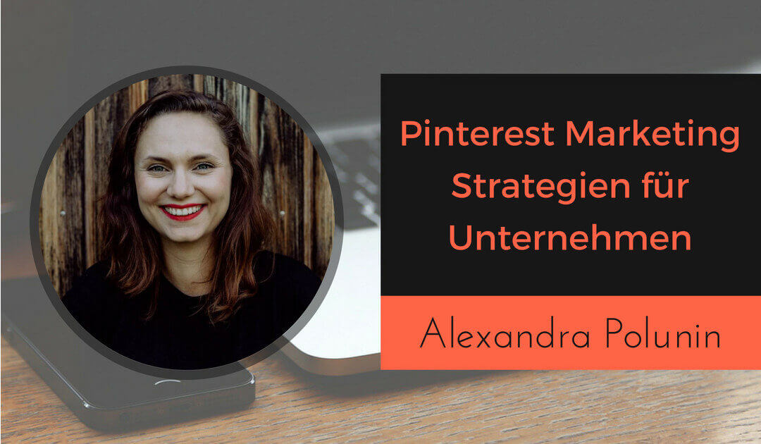 Pinterest Marketing Strategien für Unternehmen mit Alexandra Polunin