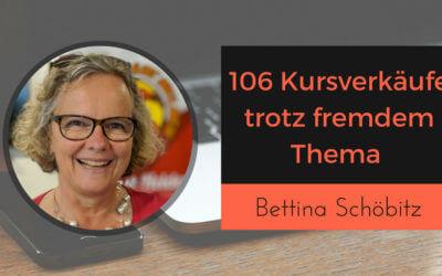 106 Kursverkäufe trotz fremdem Thema mit Bettina Schöbitz