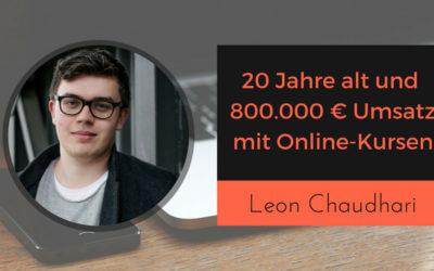 20 Jahre alt und 800.000 €Umsatz durch Online-Kursen mit Leon Chaudhari