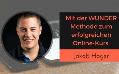 Durch Jakob Hagers WUNDER Methode zum erfolgreichen Online-Kurs