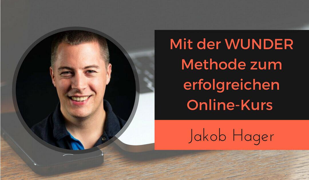 Durch die Wunder Methode zum Erfolgreichen Online-Kurs mit Jakob Hager (1)