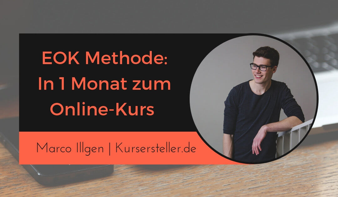 EOK-Methode: In 1 Monat erfolgreichen Online-Kurs erstellen