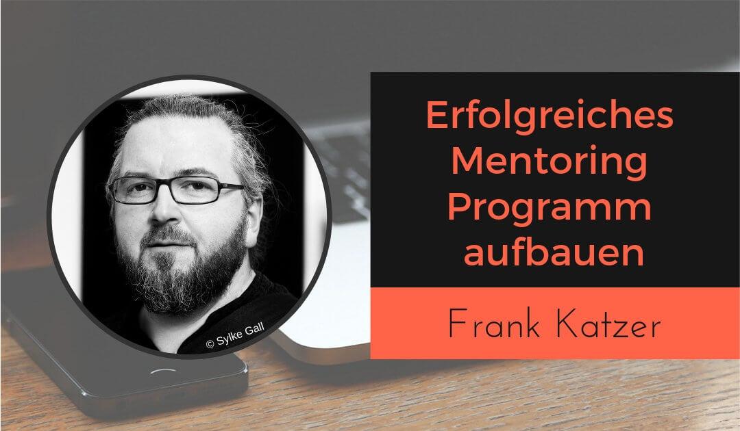 Erfolgreiches Mentoring Programm aufbauen mit Frank Katzer