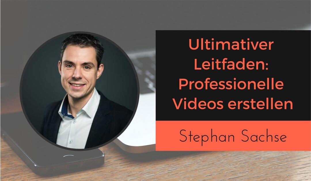 Ultimativer Leitfaden, um professionelle Videos zu erstellen mit Stephan Sachse von der p3 Creation Group