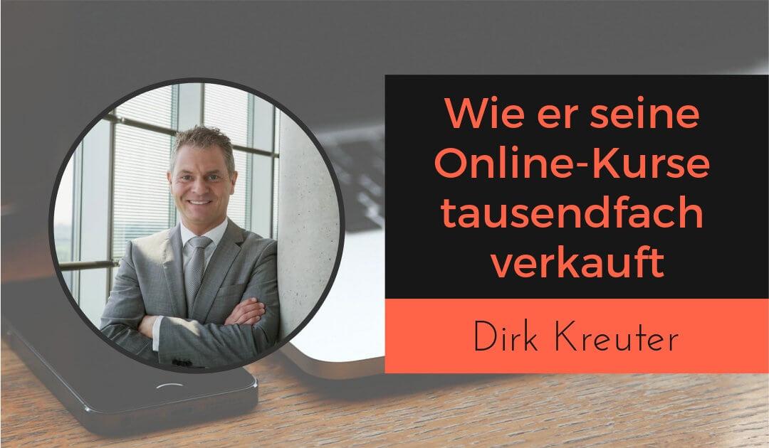 Wie Dirk Kreuter seine digitalen Produkte, Infoprodukte und Online-Kurse tausendfach verkauft.