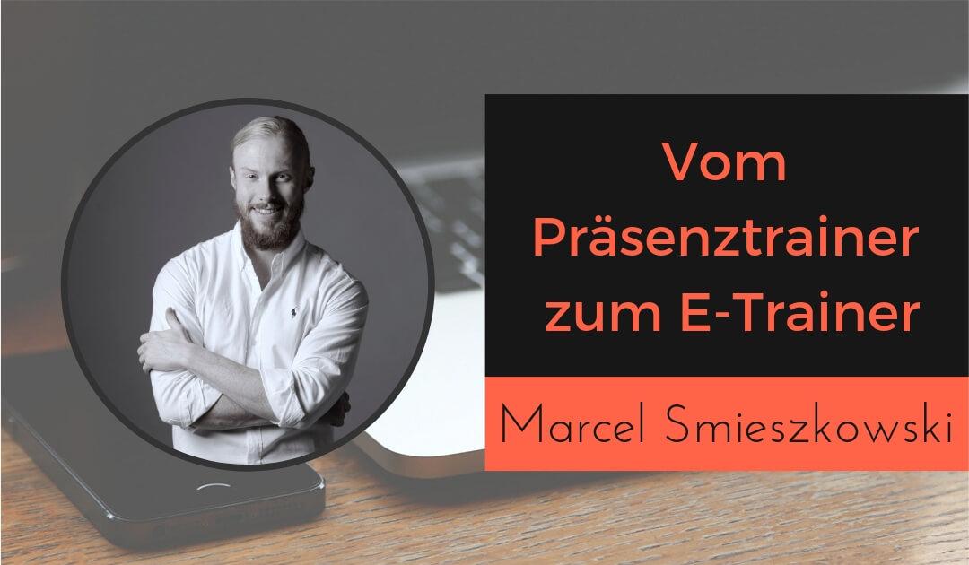 Vom Präsenztrainer zum E-Trainer mit Online-Kursen - Marcel Smieszkowski Digital Learning Expert