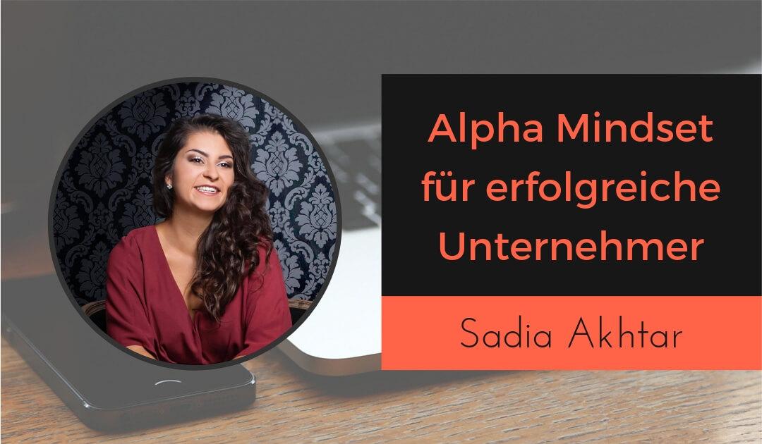 Sadia Akhtar - Alpha Mindset für erfolgreiche Unternehmer im Online-Business