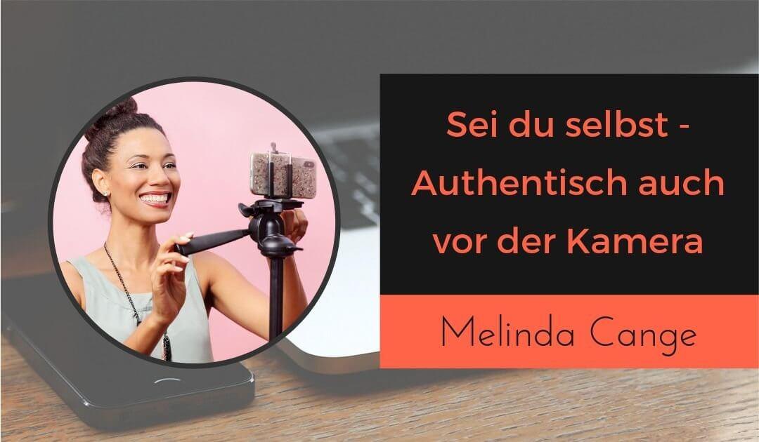 Sei du selbst, authentisch auch vor der Kamera – Melinda Cange