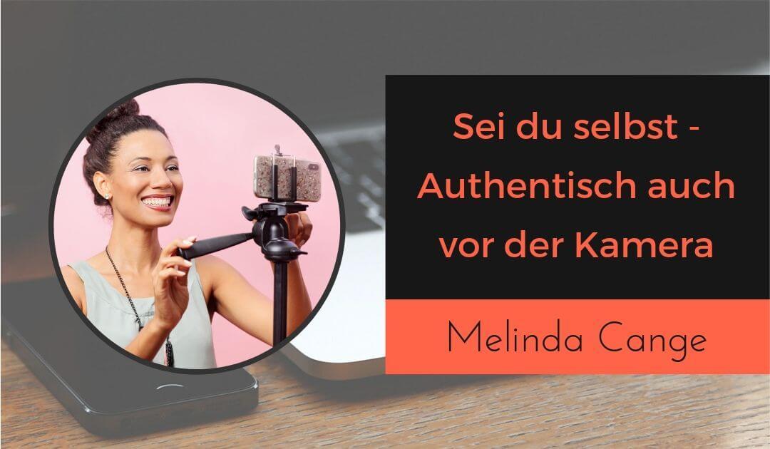 Sei du selbst - authentisch auch vor der Kamera - Melinda Cange
