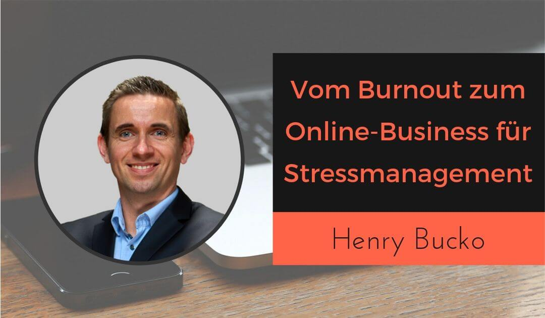 Vom Burnout zum Online-Business für Stressmanagement mit Henry Bucko