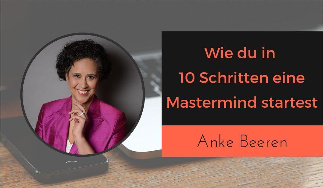 Wie du in 10 Schritte eine Mastermind startest mit Anke Beeren