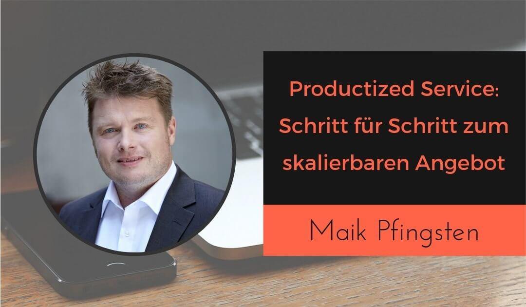 Productized Service: Wie du dein Angebot kleiner machst und mehr verdienst mit Maik Pfingsten