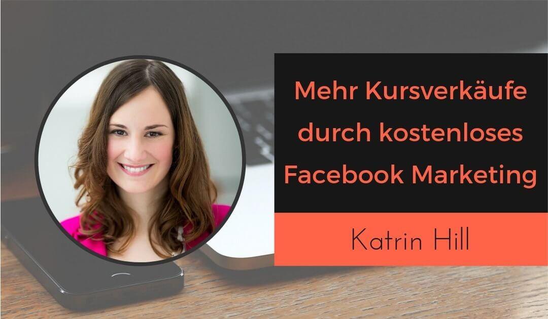 Mehr Online-Kurse verkaufen durch kostenlose Reichweite – Organisches Facebook Marketing mit Katrin Hill