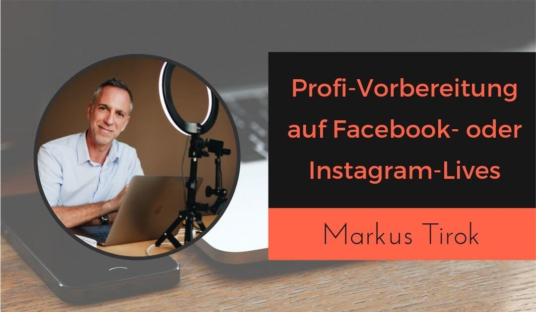 Professionelle Vorbereitung auf Facebook oder Instagram Live mit Markus Tirok von Interviewhelden