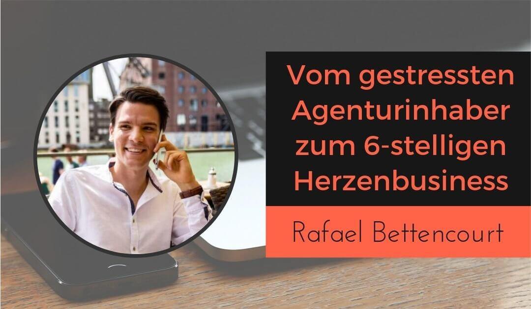 Vom gestressten Agenturinhaber zum 6-stelligen Herzenbusiness mit Rafael Bettencourt social Media