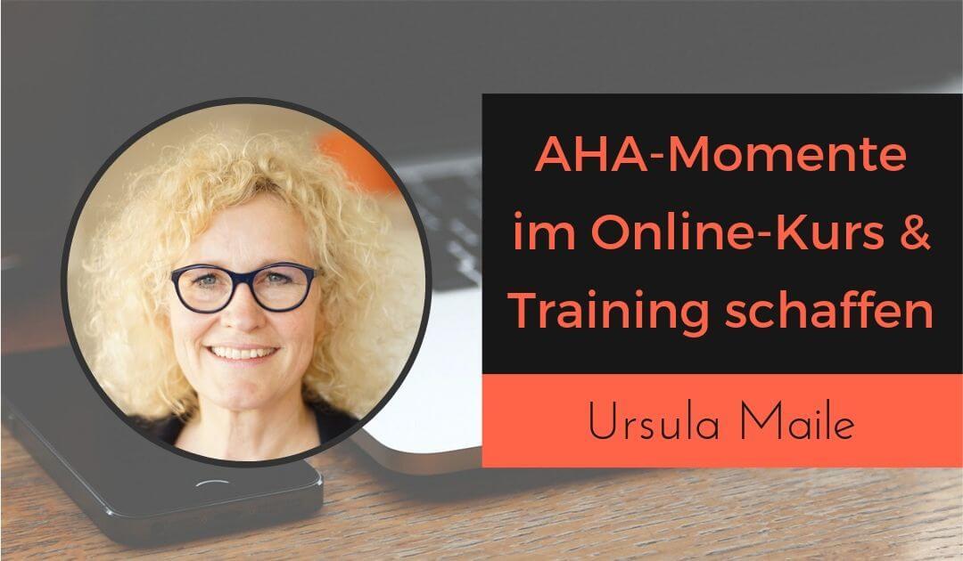 Wie du für AHA Momente bei deinen Online-Kursteilnehmern sorgst mit Ursula Maile