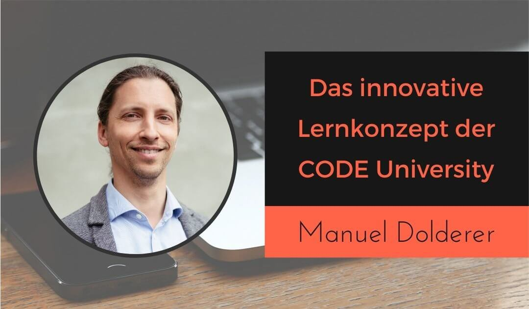 Der Mann hinter dem innovativen Hochschul-Lernkonzept der CODE University of Applied Sciences Manuel Dolderer