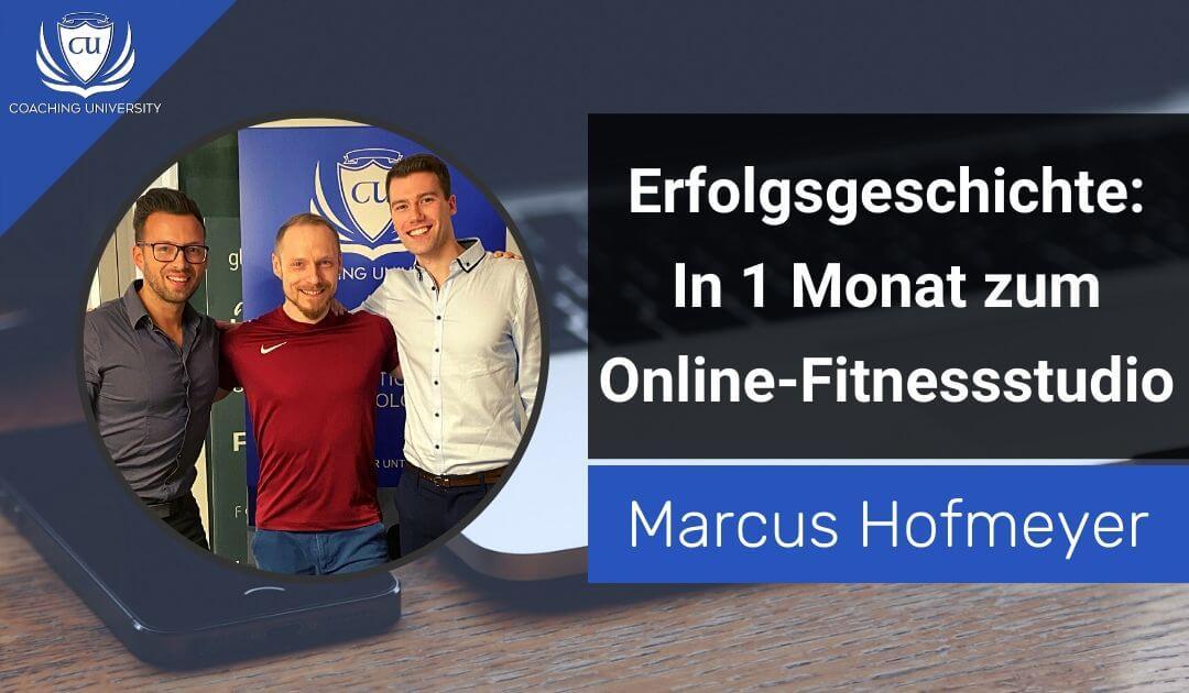 In 1 Monat zum Coaching & Online-Fitnessstudio mit monatlich zahlenden Kunden | Erfolgsgeschichte von Marcus Hofmeyer