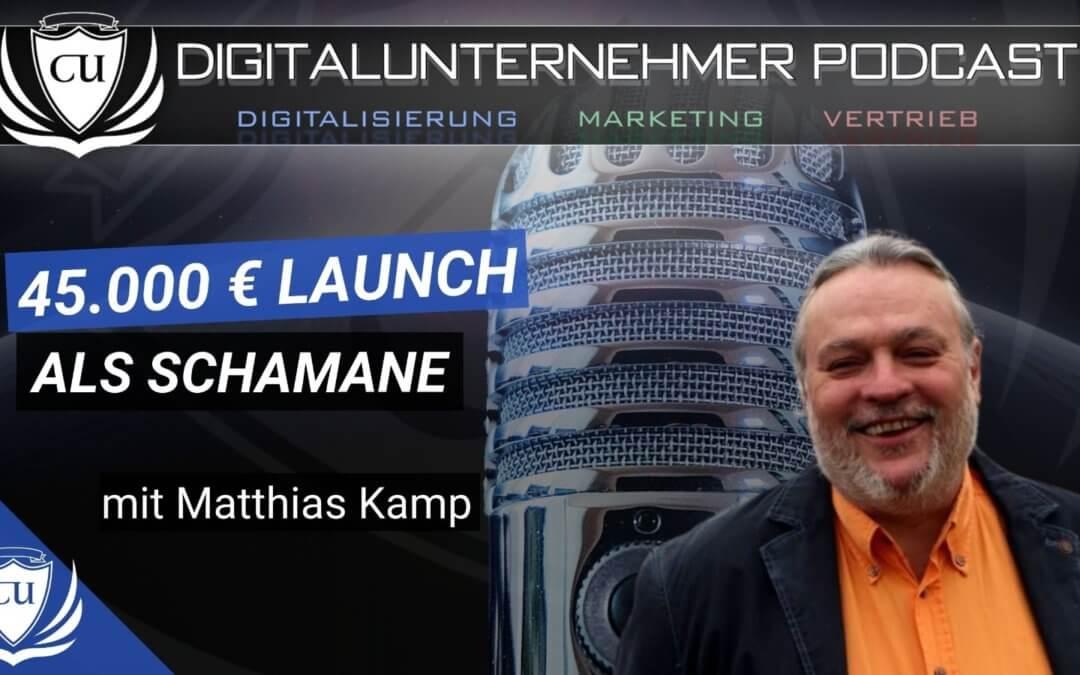 45.000 € Launch als Schamane – Podcast Interview mit Matthias Kamp Erfolgsgeschichte